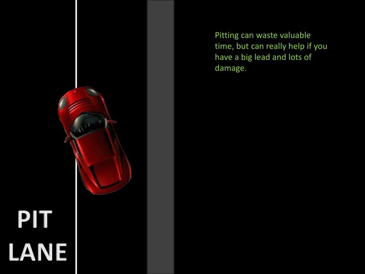 Pitting can waste valuable time, but can really help if you have a big lead and lots of damage.