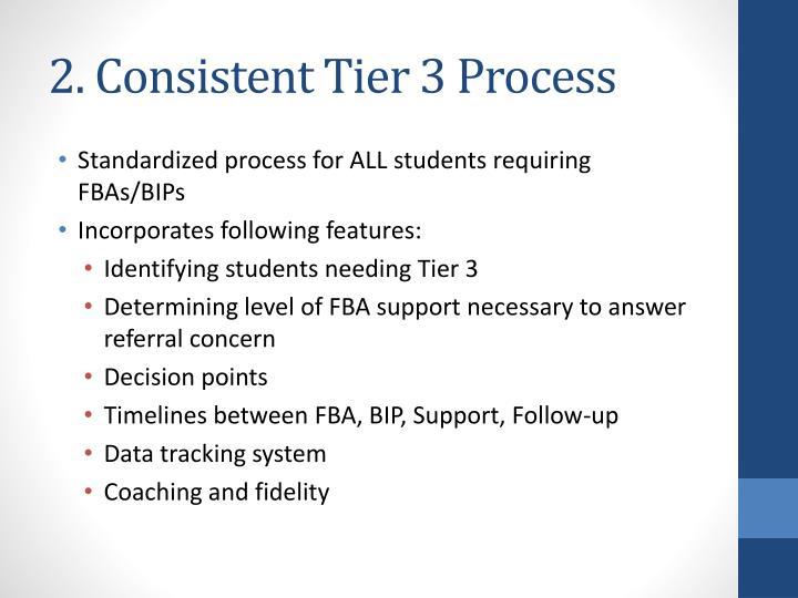 2. Consistent Tier 3 Process