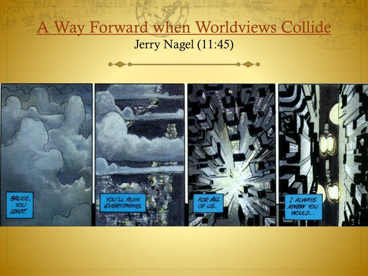 A Way Forward when Worldviews Collide