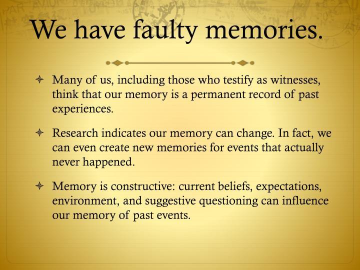 We have faulty memories.