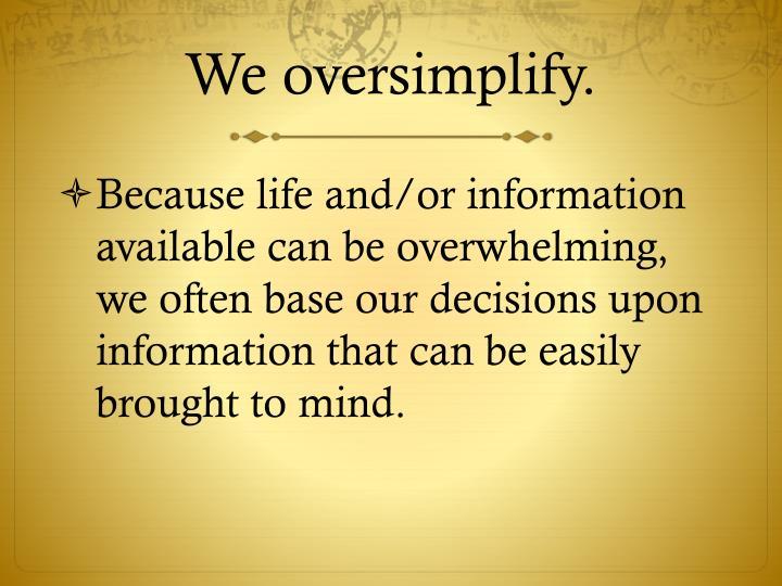 We oversimplify.