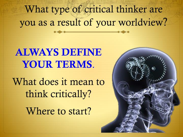 What type of critical thinker are you as a result of your worldview