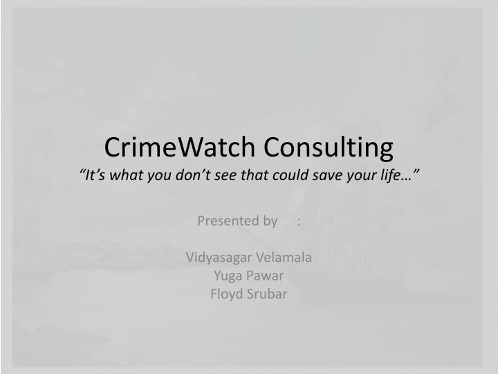 Crimewatch consulting it s what you don t see that could save your life