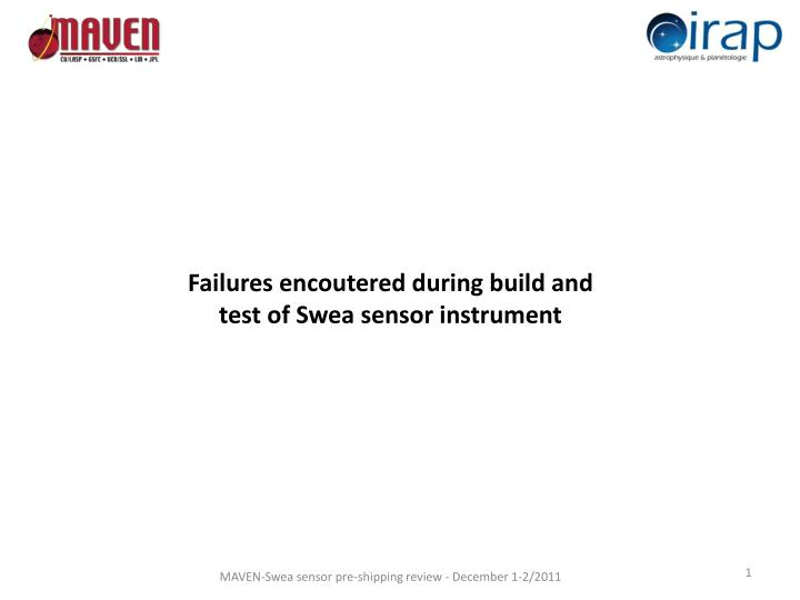 Failures encoutered during build and test of swea sensor instrument