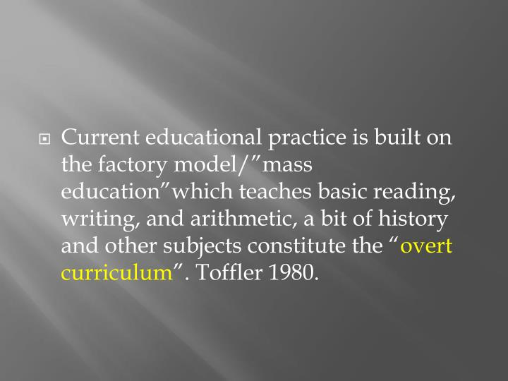 """Current educational practice is built on the factory model/""""mass"""