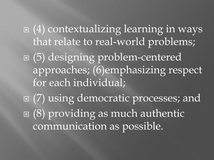 (4) contextualizing learning in ways that relate to real-world problems;