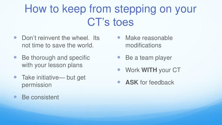How to keep from stepping on your CT's toes
