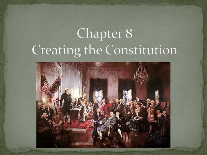 chapter 8 creating the constitution n.