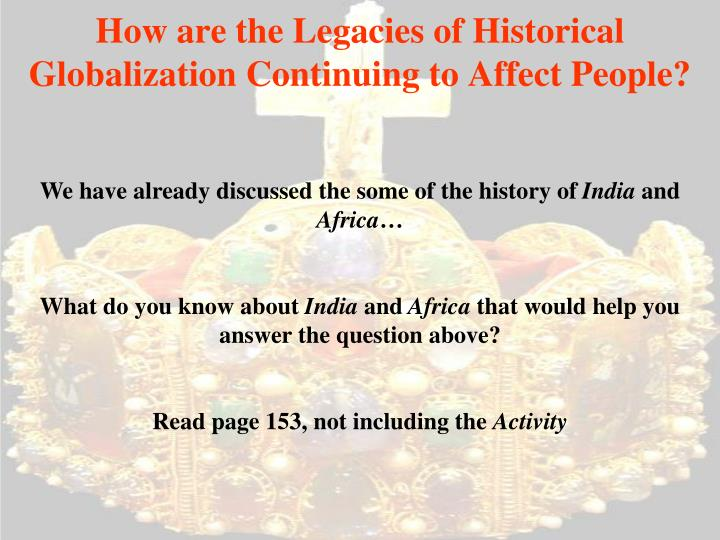 How are the Legacies of Historical Globalization Continuing to Affect People?