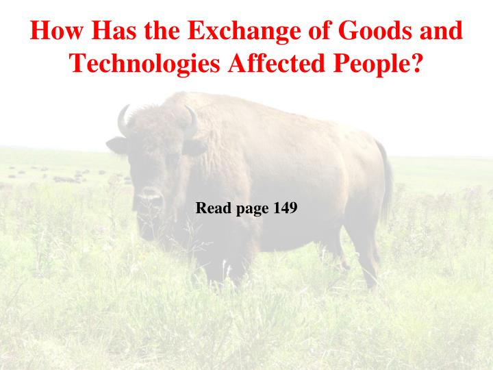 How Has the Exchange of Goods and Technologies Affected People?