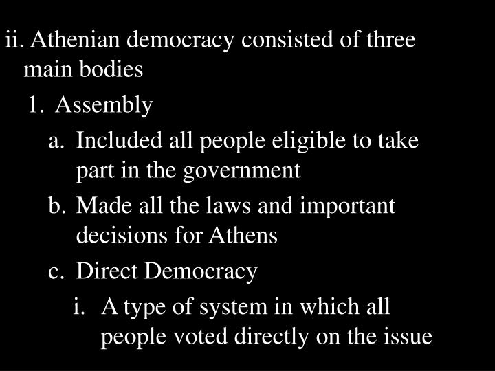 ii. Athenian democracy consisted of three main bodies