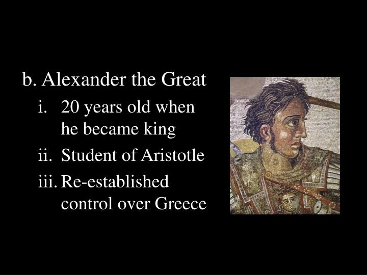 b. Alexander the Great