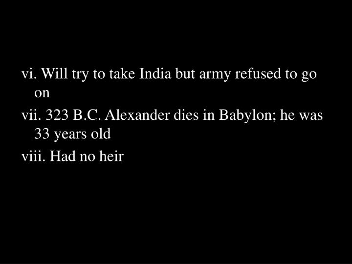 vi. Will try to take India but army refused to go on