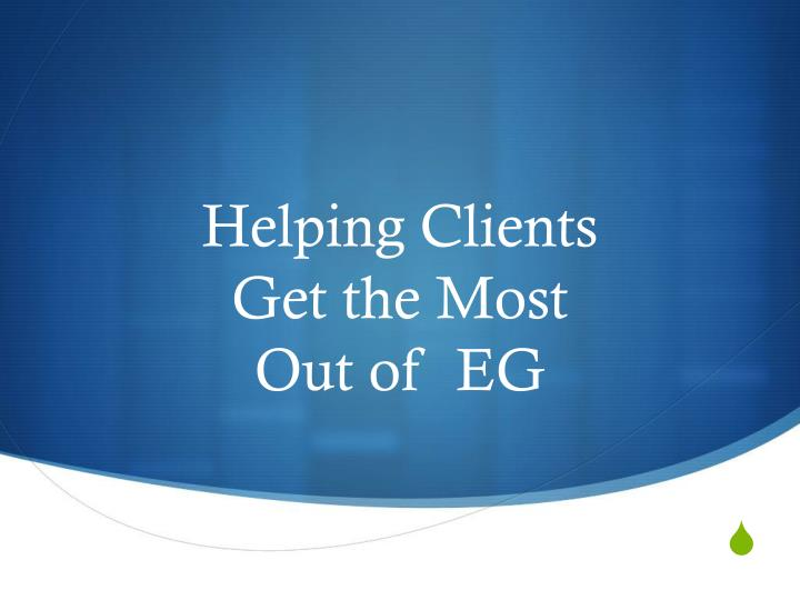 helping clients get the most out of eg n.
