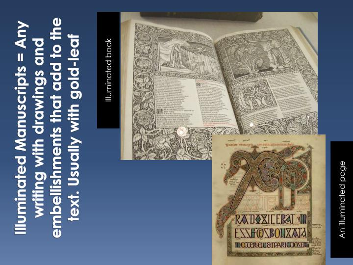 Illuminated Manuscripts = Any writing with drawings and embellishments that add to the text. Usually...
