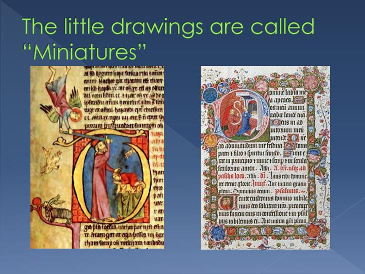 """The little drawings are called """"Miniatures"""""""