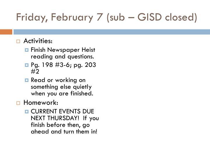 Friday, February 7 (sub – GISD closed)