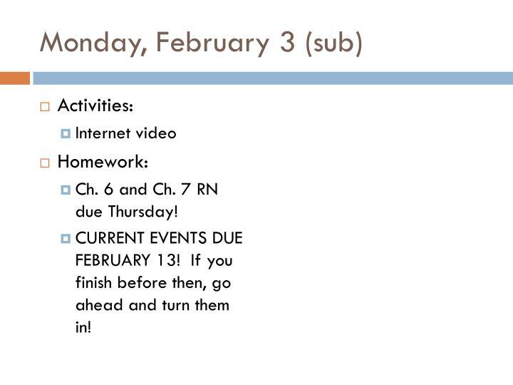 Monday, February 3 (sub)
