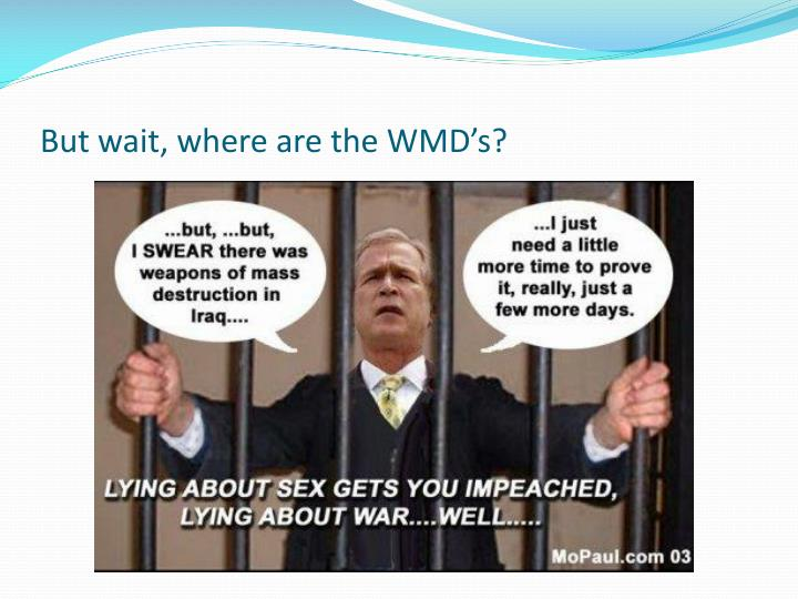 But wait, where are the WMD's?