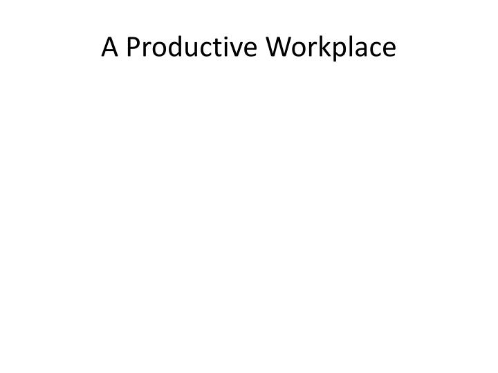 A productive workplace