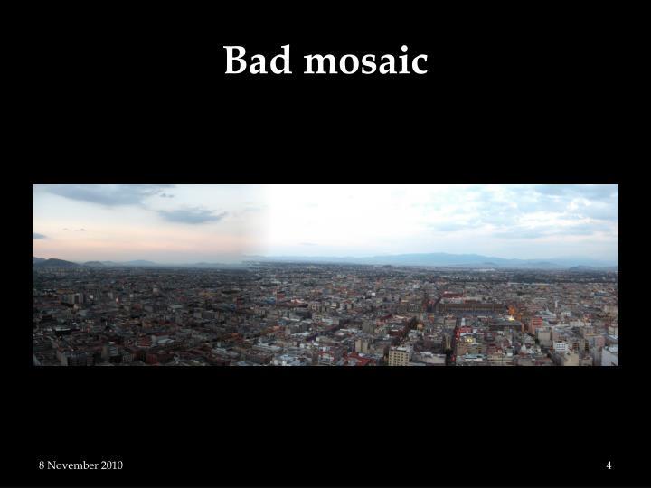 Bad mosaic