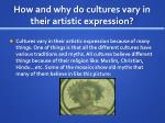 how and why do cultures vary in their artistic expression