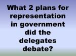 what 2 plans for representation in government did the delegates debate