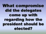 what compromise did the delegates come up with regarding how the president should be elected