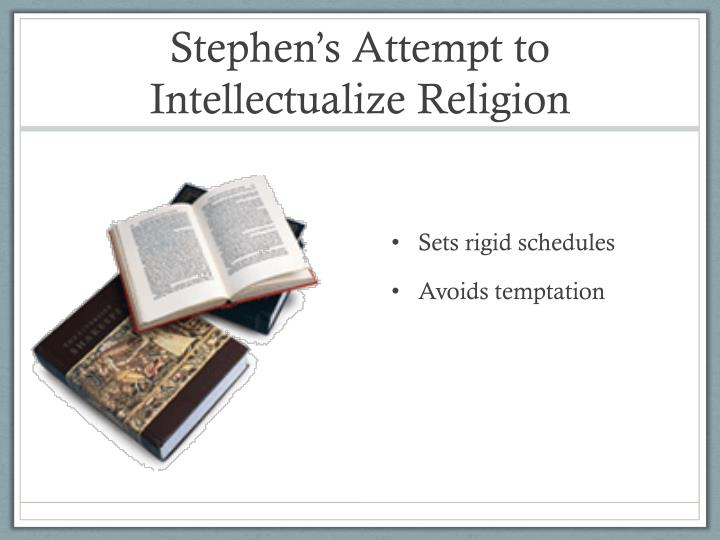 Stephen's Attempt to Intellectualize Religion