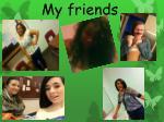 m y friends