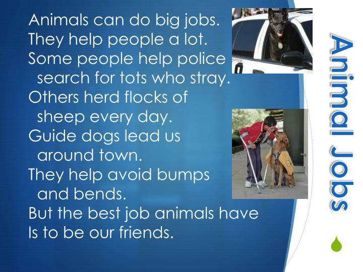Animals can do big jobs.