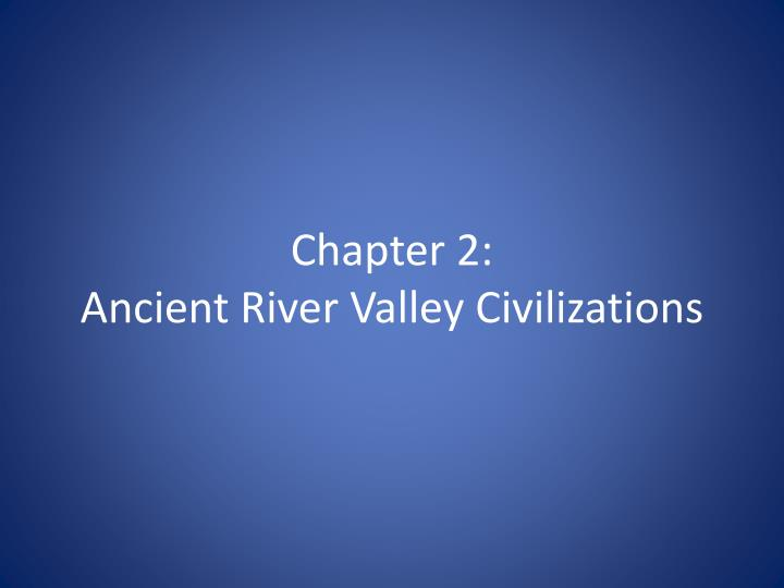 chapter 2 ancient river valley civilizations