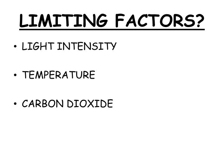 LIMITING FACTORS?