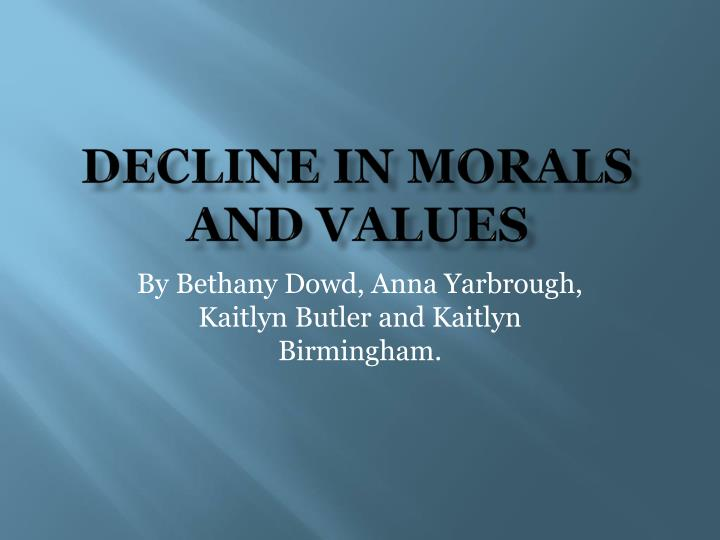 today youth decline cultural and moral values essays and term papers The moral development of children in today's society has become more challenging over the past two decades the basic stages of moral judgment have not changed since the early 1950s the understanding of who can impact moral maturity has expanded beyond peers to families and schools.
