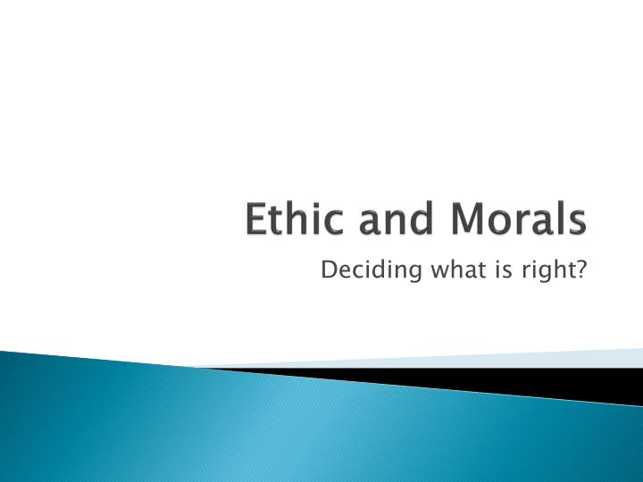 Ethic and morals