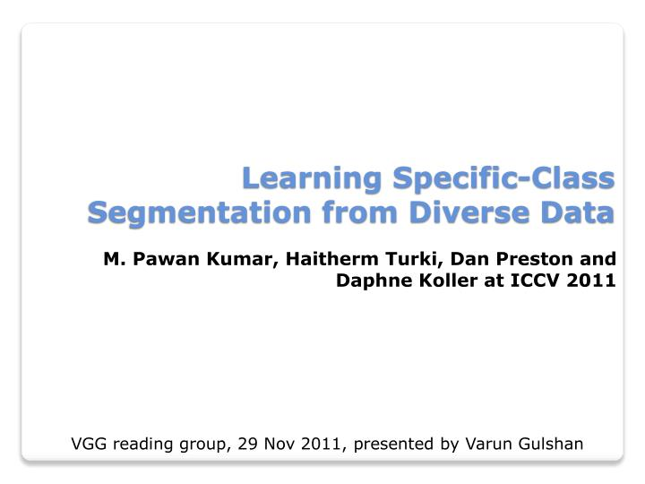 Learning specific class segmentation from diverse data