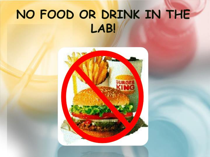 No Food or Drink in the Lab!