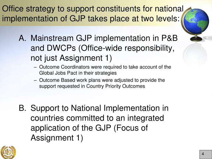Office strategy to support constituents for national implementation of GJP takes place at two levels: