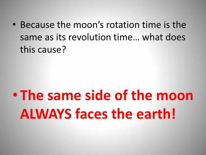 Because the moon's rotation time is the same as its revolution time… what does this cause?