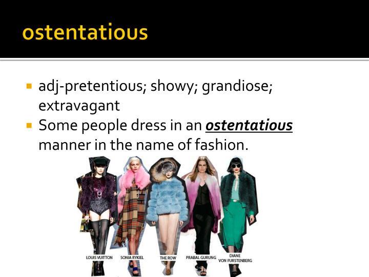 ostentatious