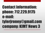 contact information phone 712 229 9175 e mail tylerjroney@gmail com company kimt news 3