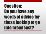 question do you have any words of advice for those looking to go into broadcast