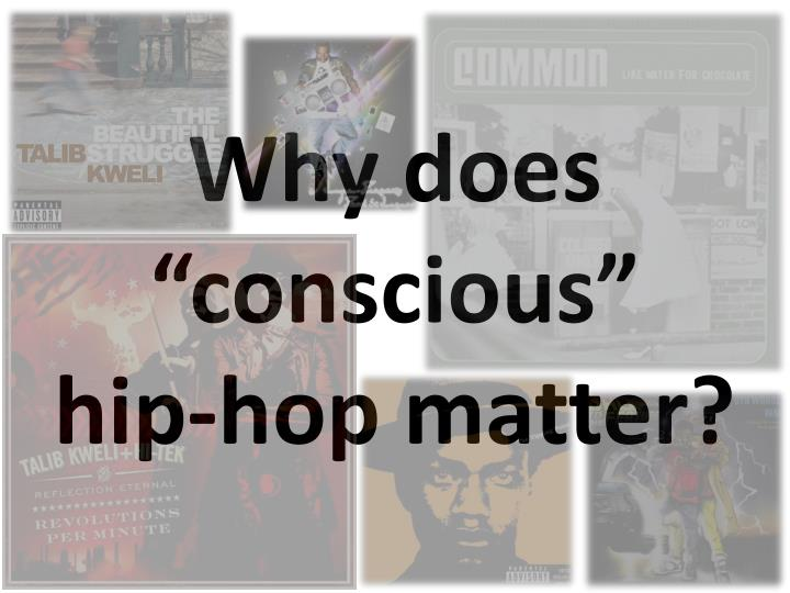 why does conscious hip hop matter n.