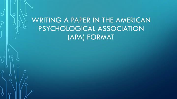writing a paper in the american psychological association apa format n.