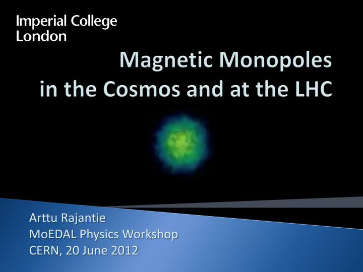 Magnetic monopoles in the cosmos and at the lhc