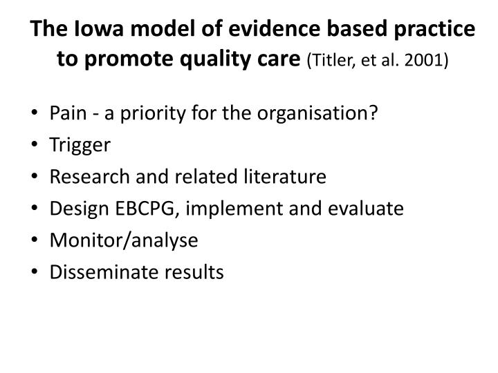 The iowa model of evidence based practice to promote quality care titler et al 2001