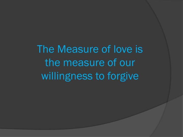 The Measure of love is