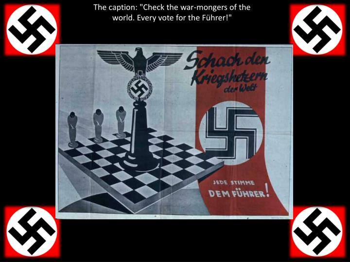 """The caption: """"Check the war-mongers of the world. Every vote for the Führer!"""""""