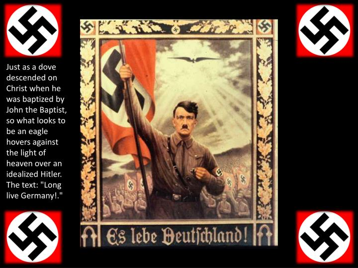 """Just as a dove descended on Christ when he was baptized by John the Baptist, so what looks to be an eagle hovers against the light of heaven over an idealized Hitler. The text: """"Long live Germany!."""""""