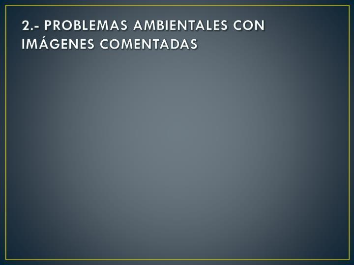 2.- PROBLEMAS AMBIENTALES CON IMÁGENES COMENTADAS